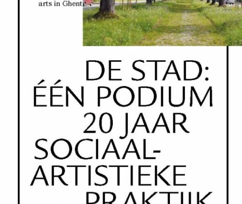 De stad: Eén podium. 20 jaar sociaal-artistiek werk in Gent.