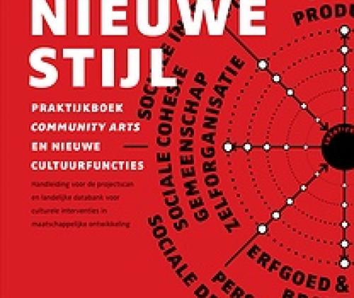Cultuur nieuwe stijl. Praktijkboek community arts en nieuwe cultuurfuncties